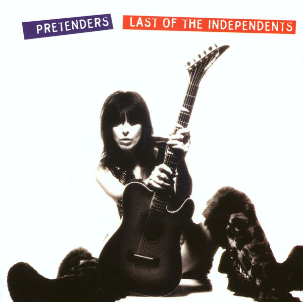 The Pretenders - Last of the Independents
