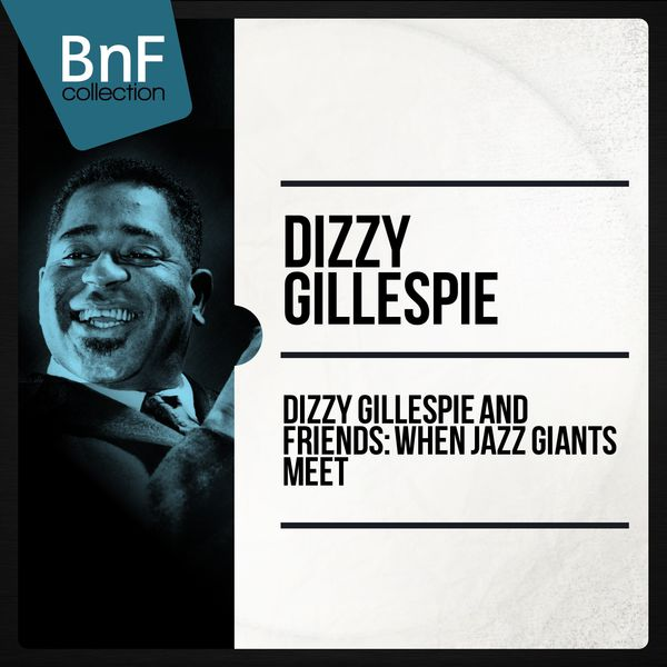 Dizzy Gillespie - Dizzy gillespie and friends : when jazz giants meet (Historic jazz sessions featuring charlie parker, sonny rollins, thelonious monk)