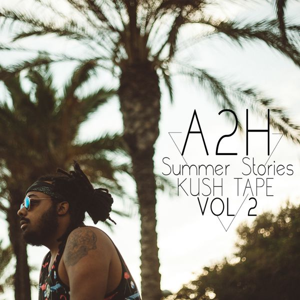 Summer Stories Kushtape, Vol  2   A2H – Download and listen to the album