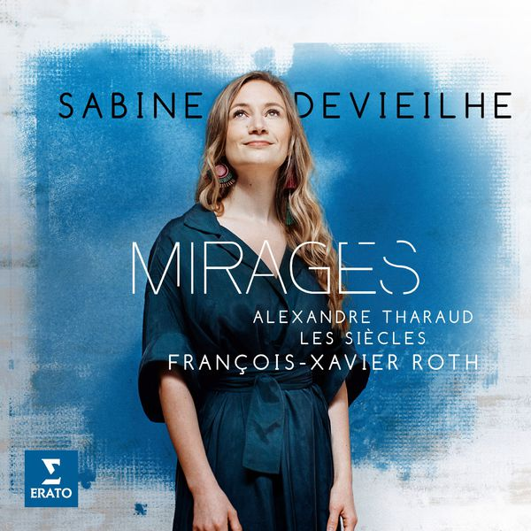 Sabine Devieilhe - Mirages (Messager, Debussy, Delibes, Delage, Thomas...)