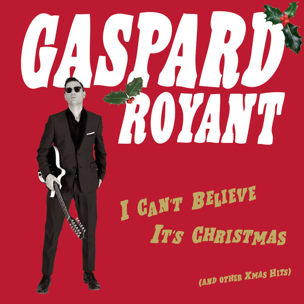 Gaspard Royant - I Can't Believe It's Christmas ((And Other Xmas Hits))