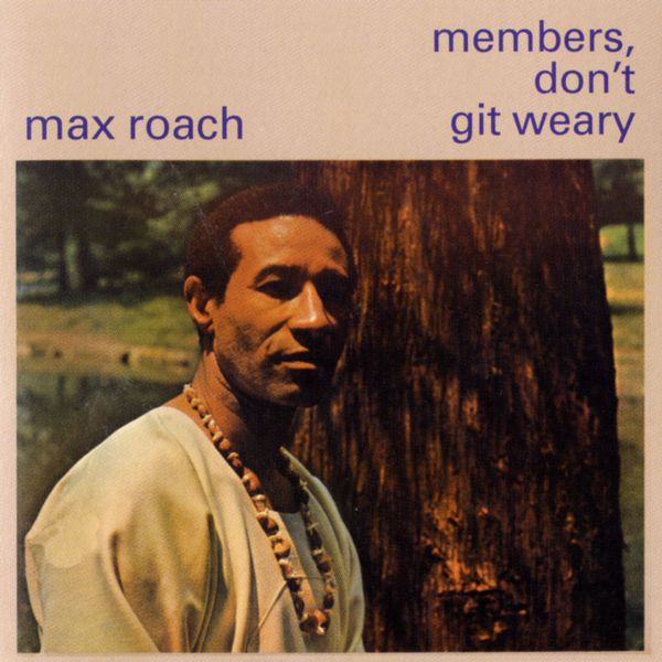 Max Roach - Members Don't Get Weary