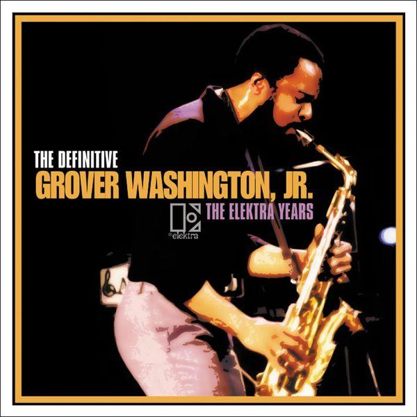Grover Washington Jr. - THE DEFINITIVE GROVER WASHINGTON, JR. - THE ELEKTRA YEARS