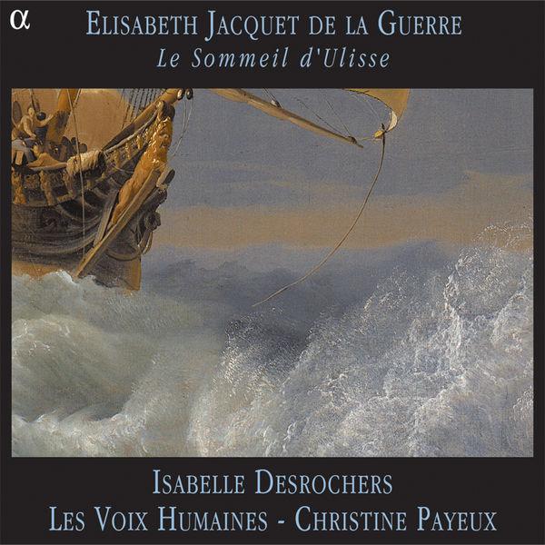 Isabelle Desrochers - Jacquet de la Guerre: Le sommeil d'Ulisse