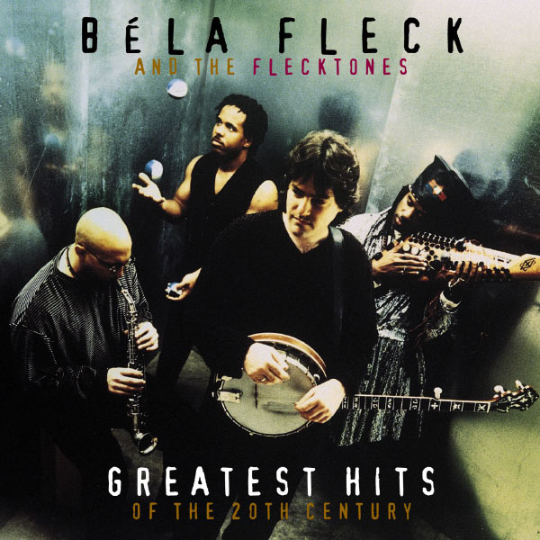 Béla Fleck And The Flecktones - Greatest Hits Of The 20th Century