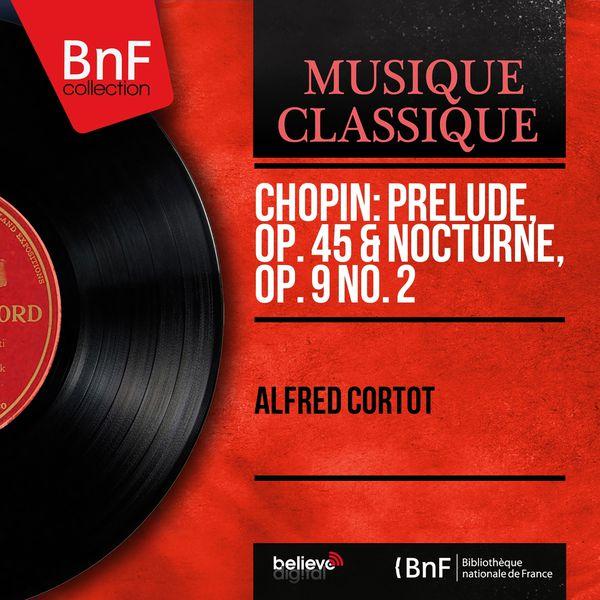 Alfred Cortot - Chopin: Prélude, Op. 45 & Nocturne, Op. 9 No. 2 (Mono Version)