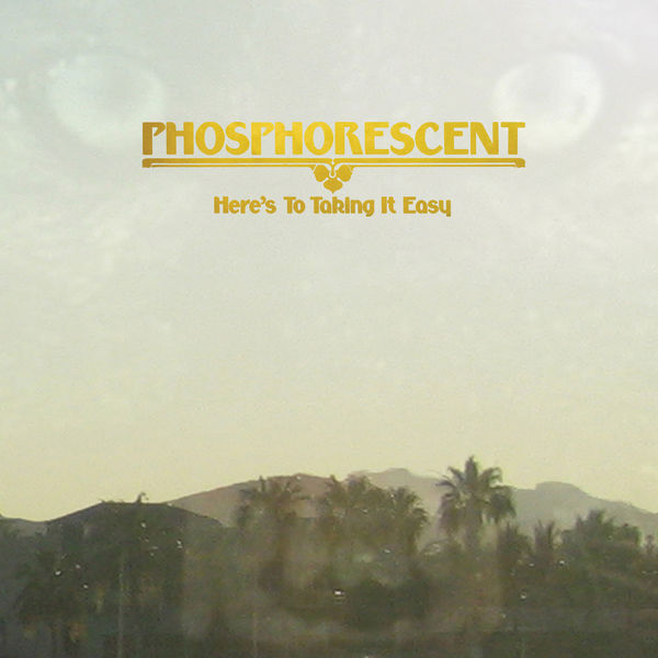Phosphorescent|Here's To Taking It Easy