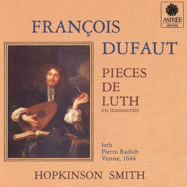Hopkinson Smith - François Dufaut : Pièces de luth en manuscrits