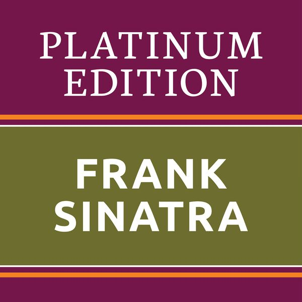 Frank Sinatra - Frank Sinatra - Platinum Edition (The Greatest Hits Ever!)