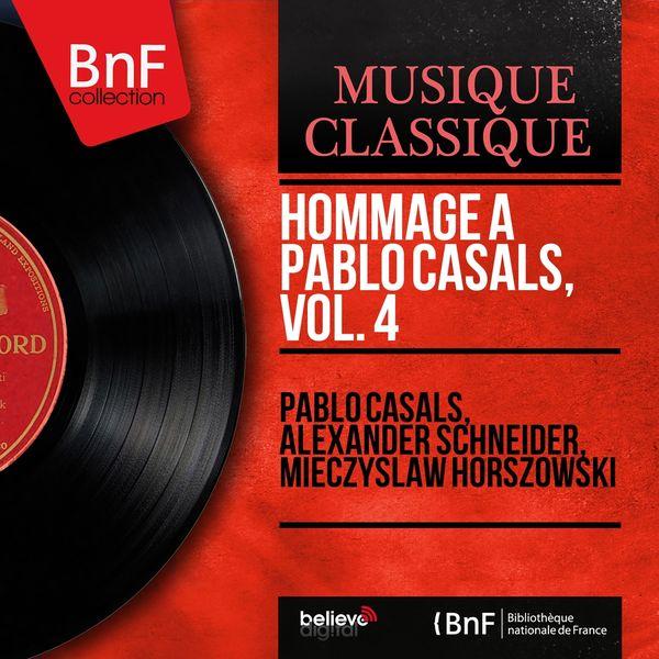 Pablo Casals, Alexander Schneider, Mieczysław Horszowski - Hommage à Pablo Casals, vol. 4 (Mono Version)