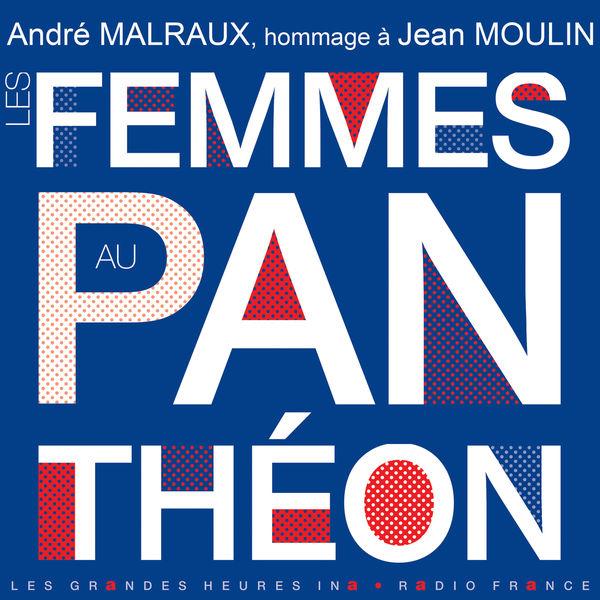 André Malraux - Les femmes au Panthéon (Hommage à Jean Moulin) - Les Grandes Heures Ina / Radio France