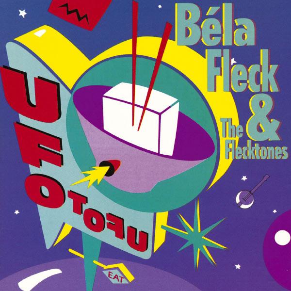Béla Fleck And The Flecktones - UFO Tofu