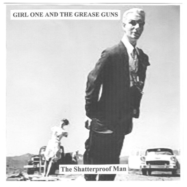 Girl One And The Grease Guns - The Shatterproof Man