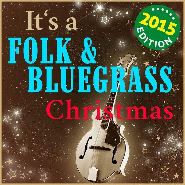 various artists its a folk bluegrass christmas 2015 edition the finest traditional tunes - Bluegrass Christmas Music