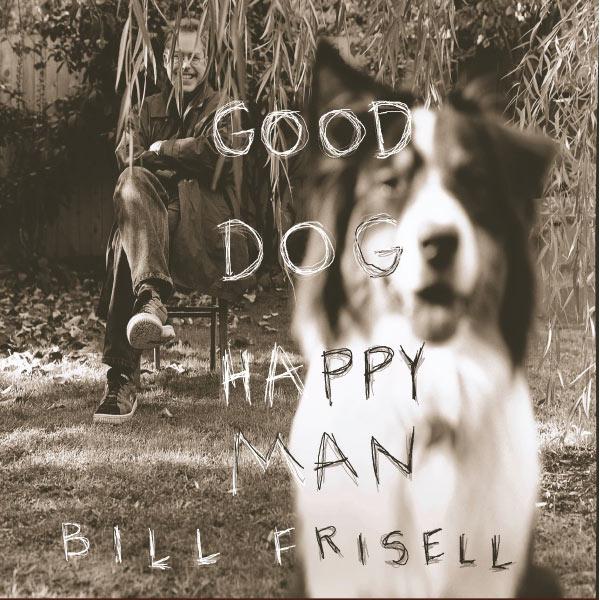 Bill Frisell - Good Dog, Happy Man