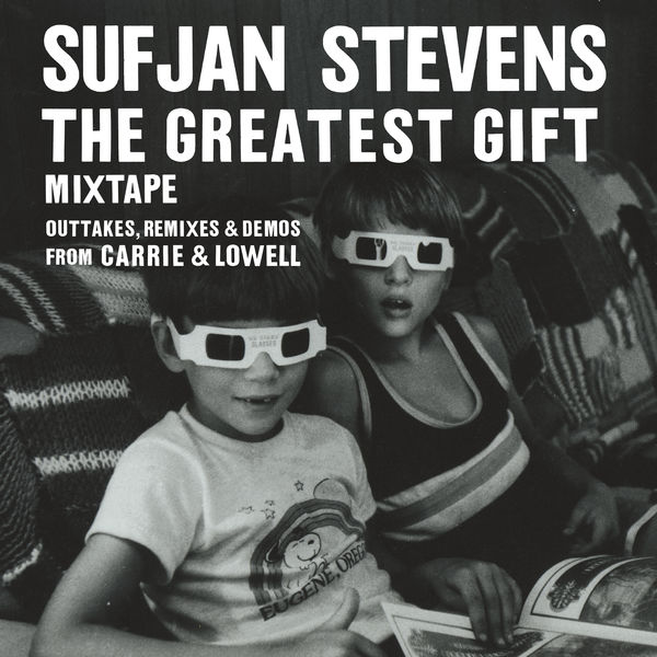 Sufjan Stevens - The Greatest Gift - Mixtape - Outtakes, Remixes & Demos From Carrie & Lowell
