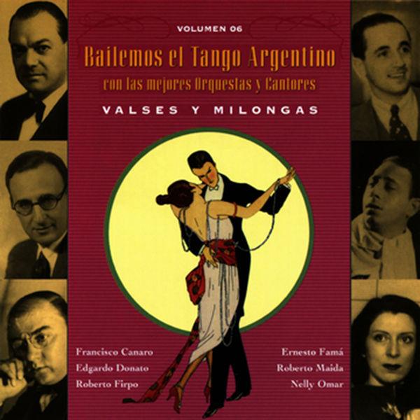 Francisco Canaro - Bailemos El Tango Argentino: Con Las Mejores Orquestas Y Cantores Vol. 6