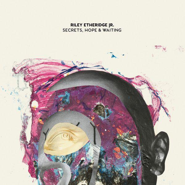 Riley Etheridge, Jr. - Secrets, Hope & Waiting
