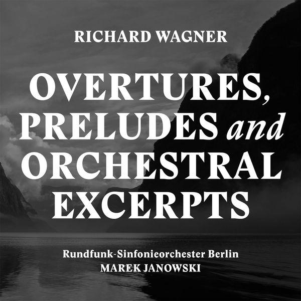 Marek Janowski - Wagner : Overtures, Preludes & Orchestral (Excerpts)