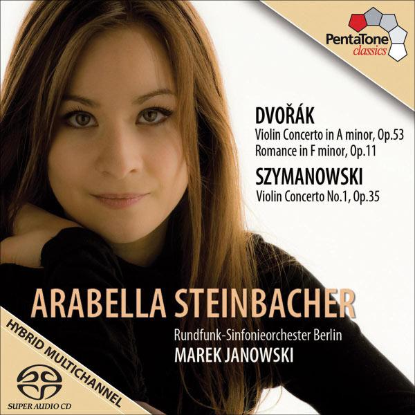 Arabella Steinbacher - Szymanowski: Violin Concerto No.1 Dvorak: Violin Concerto, Romance