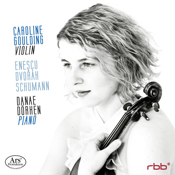 Caroline Goulding - Enescu, Dvořák & Schumann: Works for Violin & Piano