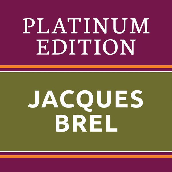 Jacques Brel - Jacques Brel - Platinum Edition (The Greatest Hits Ever!)