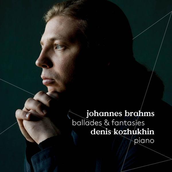 Denis Kozhukhin - Brahms : Ballades & Fantasies