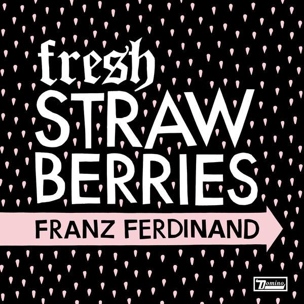 Franz Ferdinand - Fresh Strawberries
