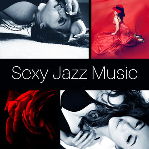 Sexy Jazz Music – Romantic Night, Evening Sounds for Lovers, Candle Light Music, Shades of Jazz