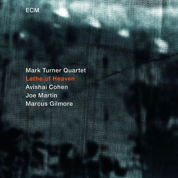 Mark Turner Quartet - Lathe Of Heaven