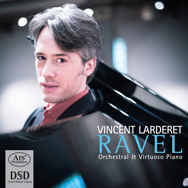 Vincent Larderet - Maurice Ravel : Orchestral & Virtuoso Piano