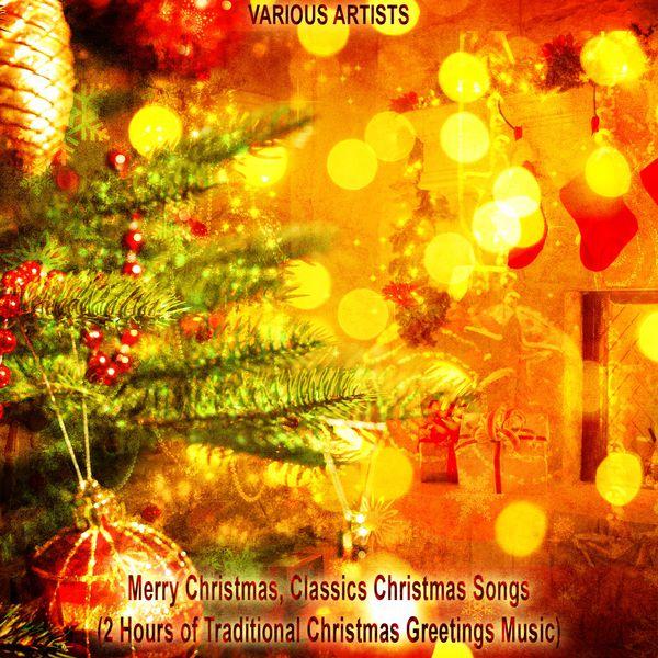 various artists merry christmas classics christmas songs 2 hours of traditional christmas greetings music - Christmas Classics Songs