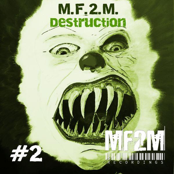 M.F.2.M. - Destruction