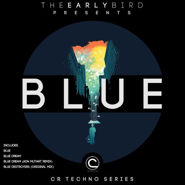 Blue (CR Techno Series) | The Early Bird – Download and listen to