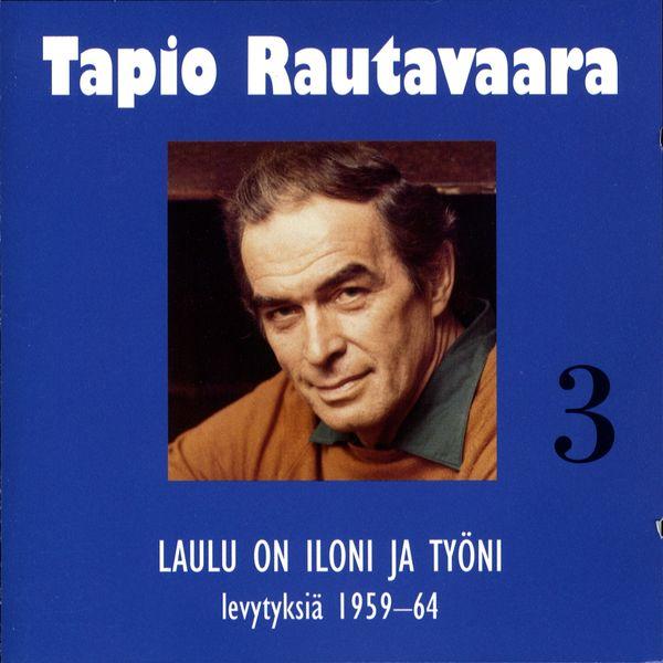 Tapio Rautavaara - 3 Laulu on iloni ja työni - levytyksiä 1959-1964