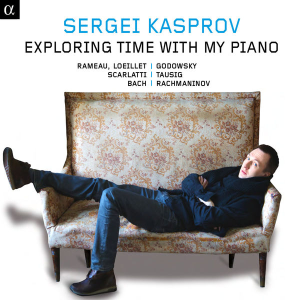 Sergei Kasprov - Exploring Time with my piano (Rameau, Lully, Loeillet, Scarlatti, Bach, Godowski, Tausig, Rachmaninov)