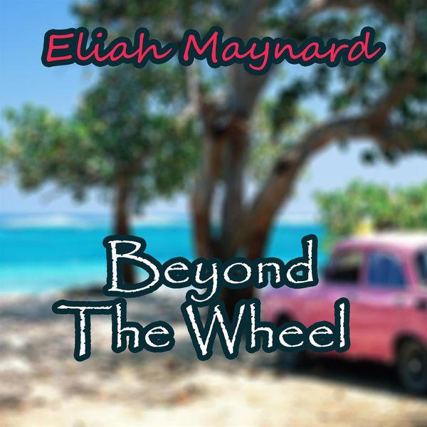 Eliah Maynard - Beyond the Wheel
