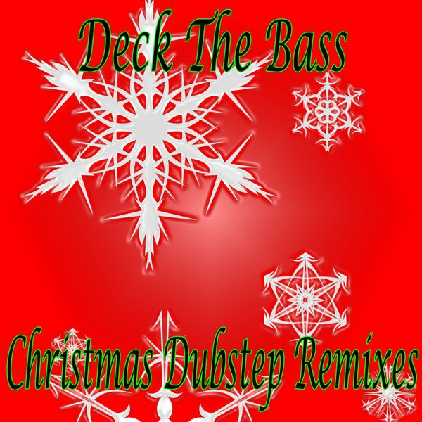 Christmas Dubstep.Album Deck The Bass Christmas Dubstep Remixes Dubstep Hitz