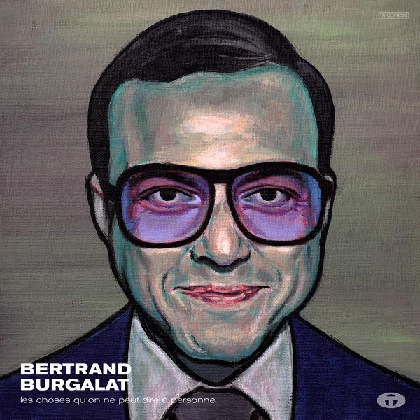 Bertrand Burgalat - Les Choses qu'on ne peut dire à personne