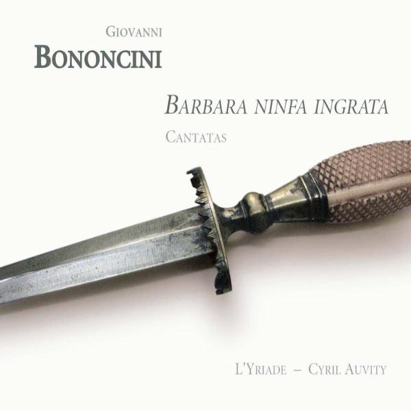 Cyril Auvity - Bononcini: Barbara ninfa ingrata (Cantatas)