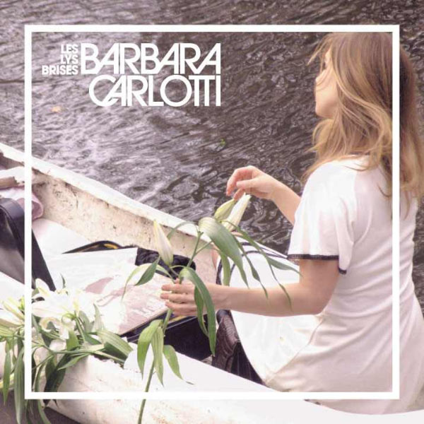 Barbara Carlotti|Les Lys Brisés