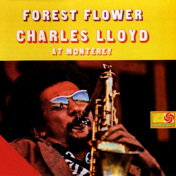 Charles Lloyd - Forest Flower: Charles Lloyd At Monterey