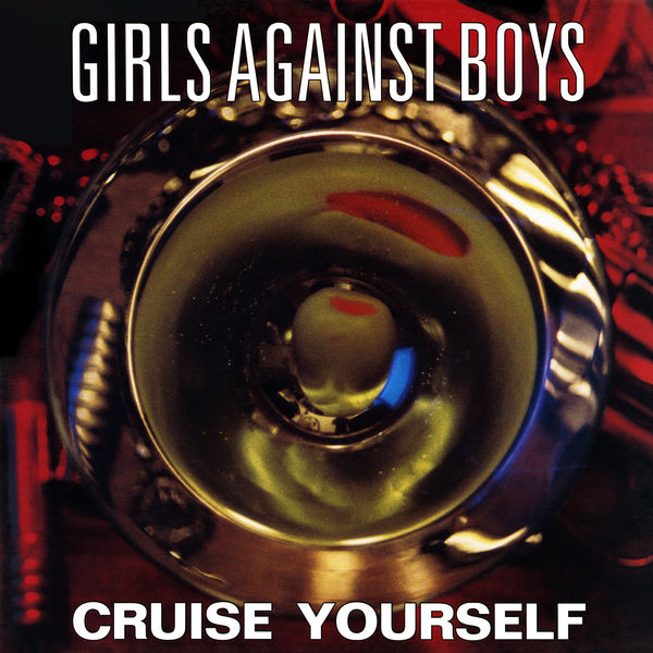 Girls Against Boys - Cruise Yourself