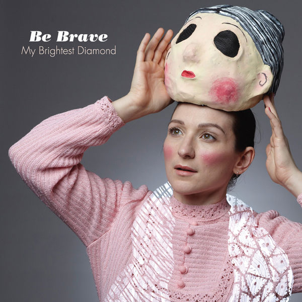My Brightest Diamond - Be Brave