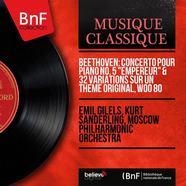 "Emil Gilels - Beethoven: Concerto pour piano No. 5 ""Empereur"" & 32 Variations sur un thème original, WoO 80 (Mono Version)"