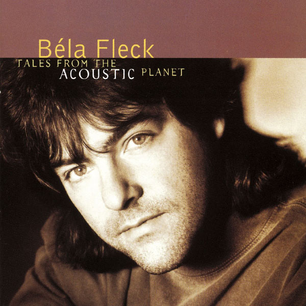 Béla Fleck And The Flecktones - Tales From The Acoustic Planet