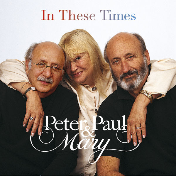 Peter, Paul and Mary - In These Times