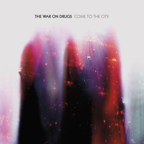 The War On Drugs|Come To The City