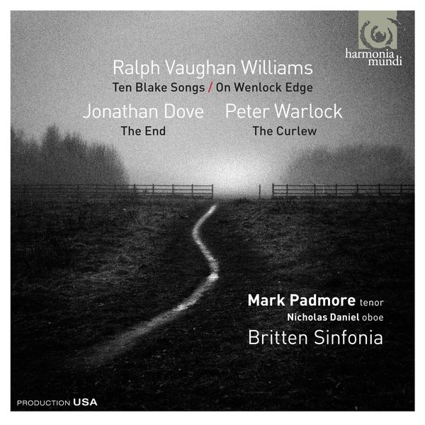 Mark Padmore - Ralph Vaughan Williams: Ten Blake Songs; On Wenlock Edge - Jonathan Dove: The End - Peter Warlock: The Curlew