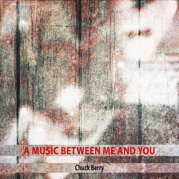 Chuck Berry - A Music Between Me and You